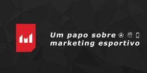 MKTEsportivo lança série especial sobre comunicação e inovação no esporte