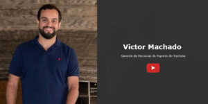'Presente e futuro: os planos do YouTube para o esporte', Victor Machado (YouTube)